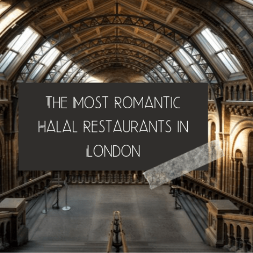 The Most Romantic Halal Restaurants in London: Valentine's Day