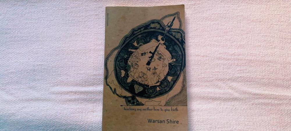 Returning Home With Warsan Shire: Teaching My Mother How to Give Birth | Book Review