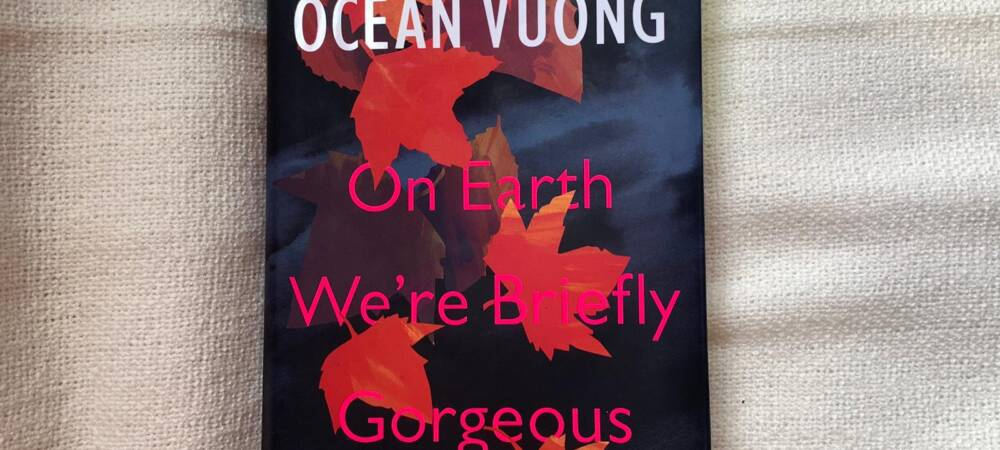 Code Switching: Survival and Healing in Ocean Vuong's On Earth We're Briefly Gorgeous